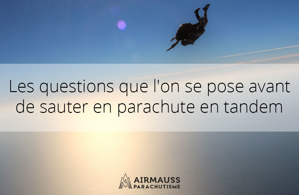 Les questions que l'on se pose avant de sauter en parachute